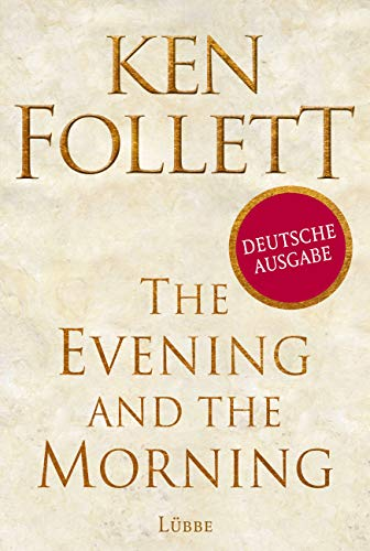 The Evening and the Morning - deutsche Ausgabe: Historischer Roman (Kingsbridge-Roman, Band 4)