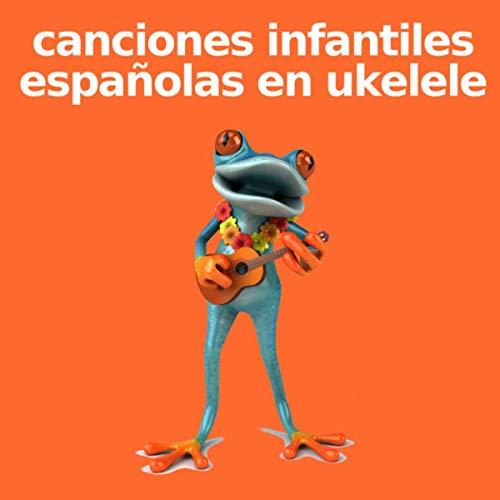 canciones infantiles españolas en ukelele (versiunea ukulele)