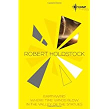 Robert Holdstock SF Gateway Omnibus: Earthwind, Where Time Winds Blow, In the Valley of the Statues (Sf Gateway Library) by Robert Holdstock (28-Nov-2013) Paperback