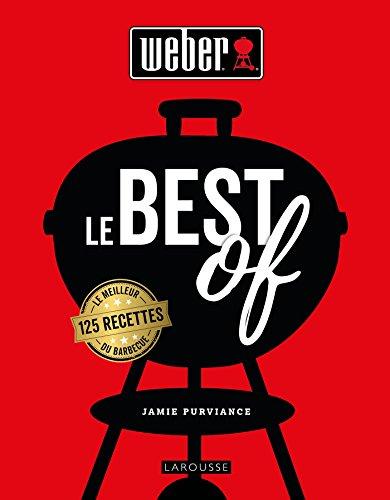 Weber le best of: 125 recettes le meilleur du barbecue par Jamie Purviance