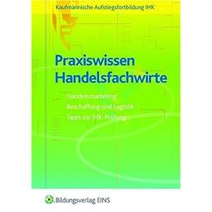 Jetzt herunterladen pdf Praxiswissen Handelsfachwirte: Handelsmarketing, Beschaffung, Logistik, Tipps zur IHK-Prüfung