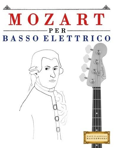Mozart Per Basso Elettrico: 10 Pezzi Facili Per Basso Elettrico Libro Per Principianti