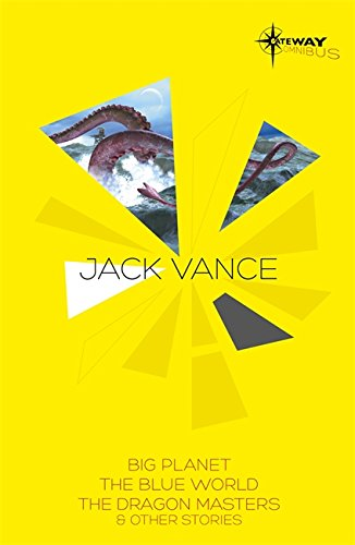 Jack Vance SF Gateway Omnibus: Big Planet, The Blue World & The Dragon Masters and Other Stories (Sf Gateway Library)