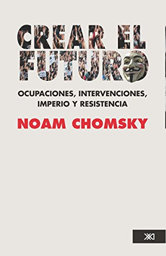 Crear el futuro: Ocupaciones, intervenciones, imperio y resistencia (Sociología y política)