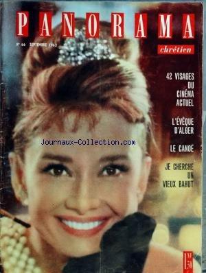 PANORAMA CHRETIEN [No 66] du 01/09/1962 - 42 VISAGES DU CINEMA ACTUEL L'EVEQUE D'ALGER LE CANOE LE CHERCHE UN VIEUX BAHUT UN GRAND PEINTRE - H.J. CLOSON
