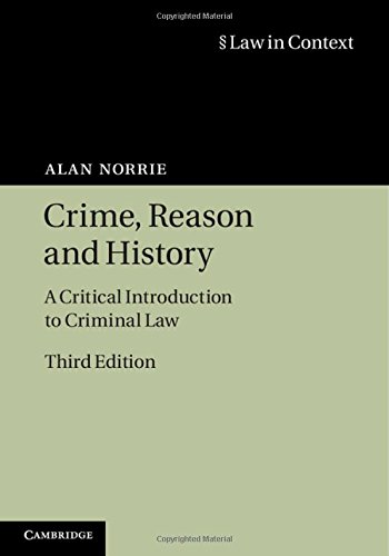 Crime, Reason and History: A Critical Introduction to Criminal Law (Law in Context)