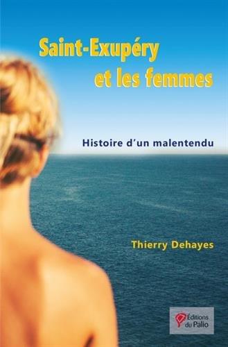 Saint-Exupéry et les femmes par Thierry Dehayes