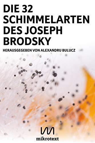 Die 32 Schimmelarten des Joseph Brodsky: Gedichte und Fotos