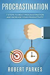 Procrastination: 7 Steps To Beat Procrastination And Increase Your Productivity (Procrastination Series Book 1)