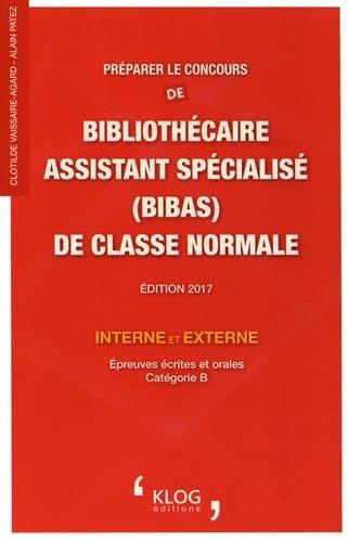 Préparer le concours de bibliothécaire assistant spécialisé (BIBAS) de classe normale interne et externe : Epreuves écrites et orales, catégorie B