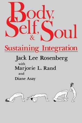 Body, Self, and Soul: Sustaining Integration por Jack Lee Rosenberg
