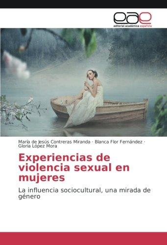 Descargar Libro Experiencias de violencia sexual en mujeres: La influencia sociocultural, una mirada de género de María de Jesús Contreras Miranda