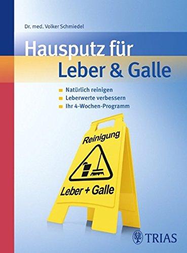 Hausputz für Leber & Galle: Natürlich reinigen, Leberwerte verbessern, Ihr 4-Wochenprogramm