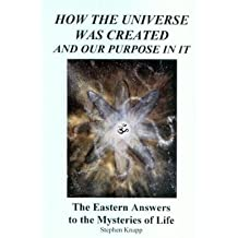 [(How the Universe Was Created and Our Purpose in it)] [Author: Stephen Knapp] published on (April, 2001)