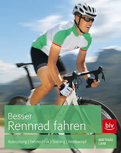 Besser Rennrad fahren: Ausrüstung - Fahrtechnik - Training - Wettkampf (BLV)