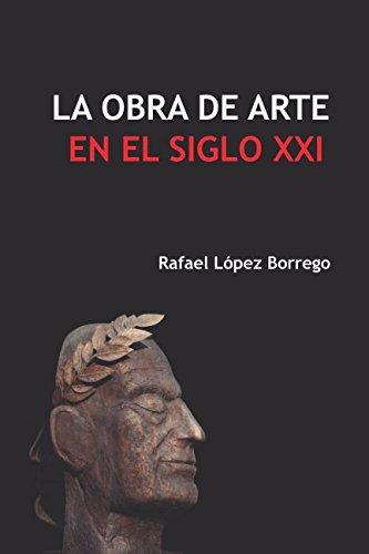 La obra de arte en el siglo XXI por Rafael López Borrego