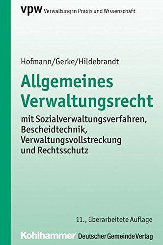 Allgemeines Verwaltungsrecht: mit Sozialverwaltungsverfahren, Bescheidtechnik, Verwaltungsvollstreckung und Rechtsschutz (Verwaltung in Praxis und Wissenschaft)