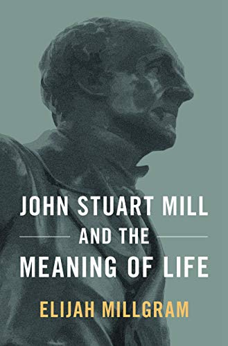 John Stuart Mill and the Meaning of Life (English Edition)
