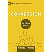 Conversion: How God Creates a People (9marks: Building Healthy Churches)