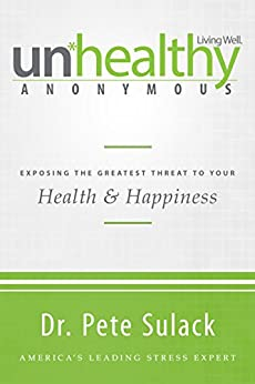 Unhealthy Anonymous: Exposing the Greatest Threat to Your Health and Happiness (English Edition) par [Sulack, Pete]