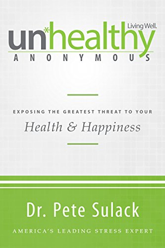 Unhealthy Anonymous: Exposing the Greatest Threat to Your Health and Happiness (English Edition)
