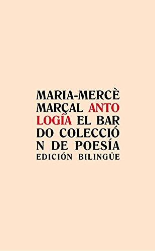 Antología Maria Mercè Marçal (El bardo, Colección de poesía) por Maria Mercé Mar軋l