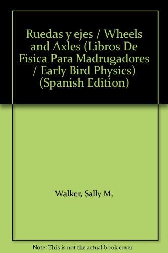 Ruedas y ejes / Wheels and Axles (Libros De Fisica Para Madrugadores / Early Bird Physics)