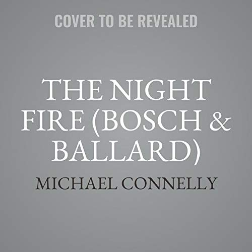 The Night Fire (Ballard and Bosch, Band 22) (Detektiv Bosch)
