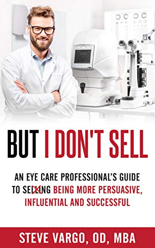 But I Don't Sell: An Eye Care Professional's Guide to Being More Persuasive, Influential and Successful (English Edition)