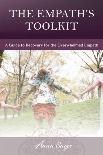 The Empath's Toolkit: A Guide to Recovery for the Overwhelmed Empath por Anna Sayce