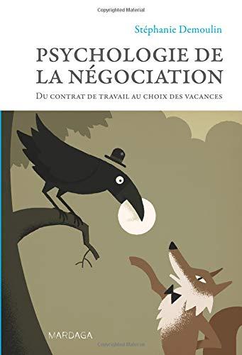 Psychologie de la négociation: Du contrat de travail au choix des vacances par Stéphanie DEMOULIN