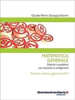 Matematica generale: Esercizi e problemi con soluzioni e ...