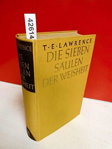 Die Sieben Säulen der Weisheit . Roman von T. E. Lawrence . ( Mit 4 Geländekarten )