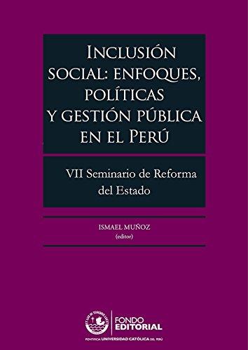 Inclusión social: enfoques, políticas y gestión pública en el Perú: VII Seminario de Reforma del Estado