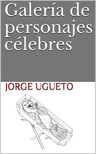 Galería De Personajes Célebres: Monstrandum, Non Demonstrandum por Jorge Ugueto