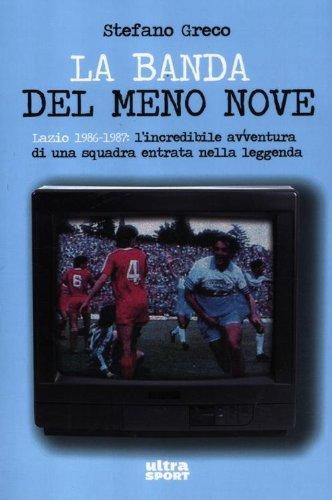 La banda del meno nove. Lazio 1986-1987. L'incredibile avventura di una squadra entrata nella leggenda