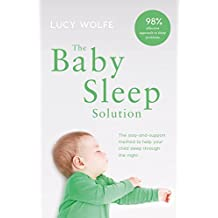The Baby Sleep Solution: The stay and support method to help your baby sleep through the night (English Edition)