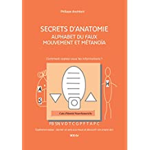 Alphabet du Faux Mouvement et Métanoïa: Secrets d'Anatomie (Le faux mouvement : Secrets d'Anatomie)