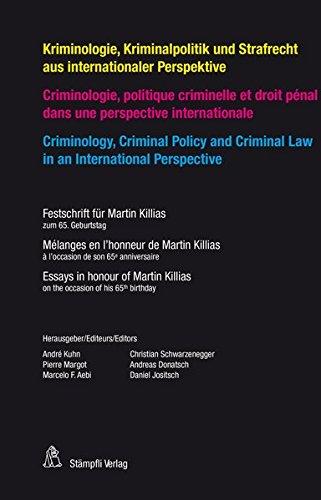 Kriminologie, Kriminalpolitik und Strafrecht aus internationaler Perspektive  Criminologie, politique criminelle et droit pénal dans une perspektive ... für Martin Killias zum 65. Geburtstag