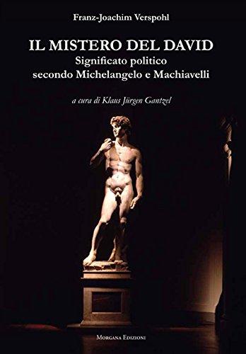Il mistero del David. Significato politico secondo Michelangelo e Machiavelli por Franz-Joachim Verspohl