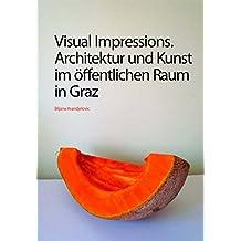 Visual Impression: Architektur und Kunst im öffentlichen Raum in Graz