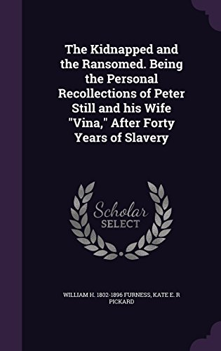 The Kidnapped and the Ransomed. Being the Personal Recollections of Peter Still and his Wife