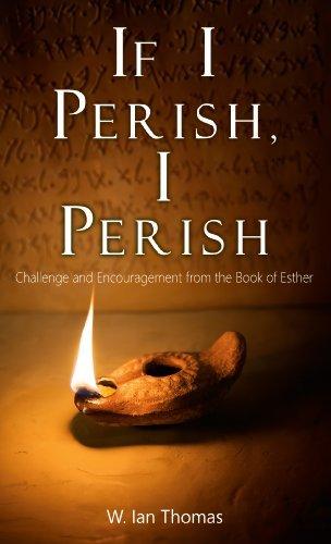 If I Perish, I Perish by W. Ian Thomas (2014-03-18)