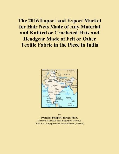 The 2016 Import and Export Market for Hair Nets Made of Any Material and Knitted or Crocheted Hats and Headgear Made of Felt or Other Textile Fabric in the Piece in India Crocheted Hair Net