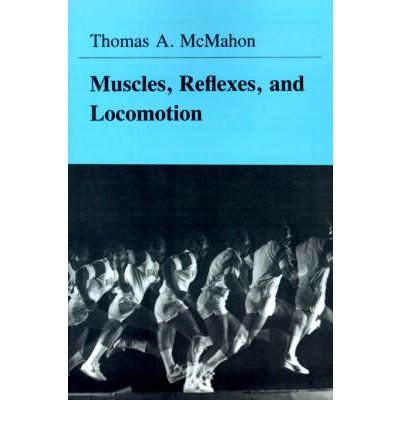 [(Muscles, Reflexes and Locomotion)] [Author: Thomas A. McMahon] published on (April, 1984)