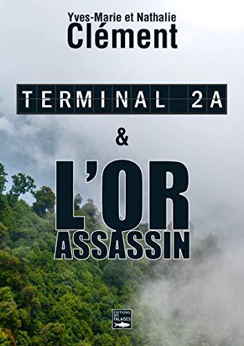 Terminal 2A - L'Or assassin: Deux best-sellers réunis dans un unique volume inédit !