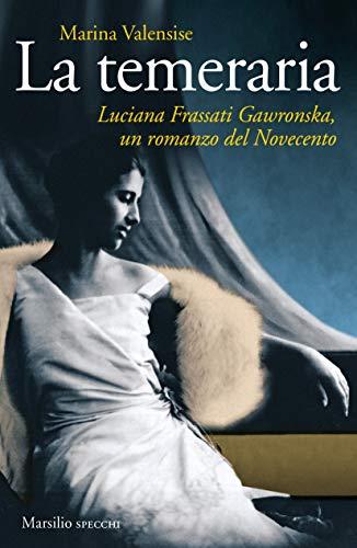 La temeraria: Luciana Frassati Gawronska, un romanzo del Novecento