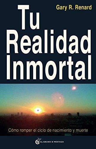 Tu Realidad Inmortal (Un Curso de Milagros) por Gary R. Renard