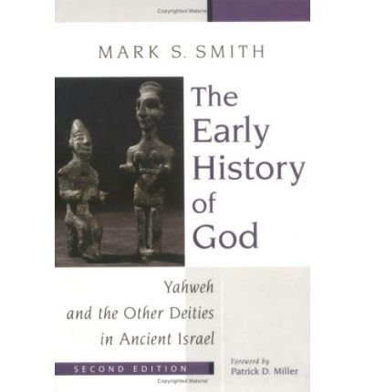 [( The Early History of God: Yahweh and the Other Deities in Ancient Israel )] [by: Mark S. Smith] [Oct-2002]