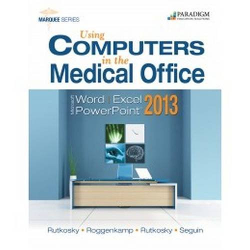 Using Computers in the Medical Office: Microsoft Word Excel and Powerpoint 2013 by Nita Rutkosky (June 30,2014) par Nita Rutkosky;Denise Seguin;Audrey Rutkosky Roggenkamp;Ian Rutkosky
